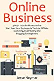 ONLINE BUSINESS: 3 Ways to Make Money Online. Start Your New Business via Youtube Affiliate Marketing, Fiverr Selling and Blogging for Beginners (English Edition)