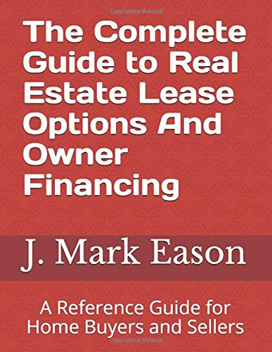 The Complete Guide to Real Estate Lease Options And Owner Financing: A Reference Guide for Home Buyers and Sellers (Complete Guide To Selling Option)