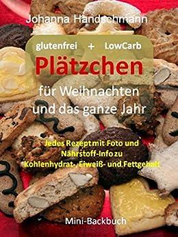 Plätzchen für Weihnachten und das ganze Jahr: Glutenfrei und LowCarb (Mini Koch- und Backbuecher) von [Handschmann, Johanna]