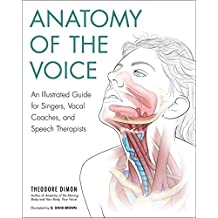 Anatomy of the Voice: An Illustrated Guide for Singers, Vocal Coaches, and Speech Therapists