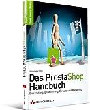 Das PrestaShop-Handbuch: Einrichtung, Erweiterung, Einsatz und Marketing