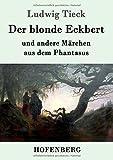 Der blonde Eckbert: und andere Märchen aus dem Phantasus - Ludwig Tieck