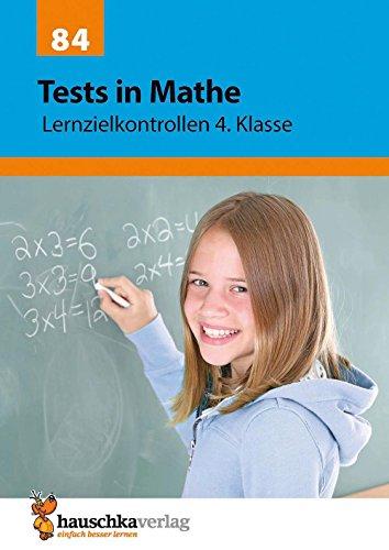 Tests in Mathe - Lernzielkontrollen 4. Klasse: Vorbereitung auf jede Klassenarbeit, Probe, Schulaufgabe, Lernzielkontrolle - üben und trainieren für ... Klassenarbeiten und Proben, Band 84)