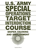 U.S.Army Special Operations Target Interdiction Course: Sniper Training and Employment