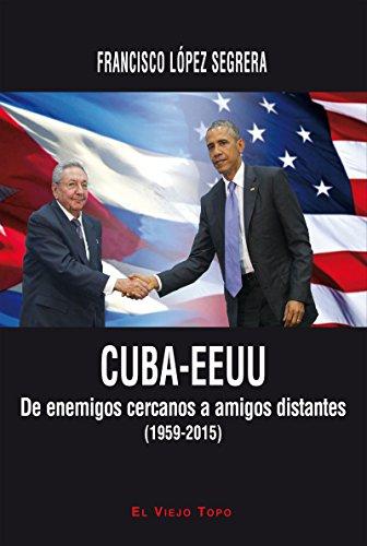 CUBA-EEUU. De enemigos cercanos a amigos distantes (1959-2015) por Francisco López Segrera
