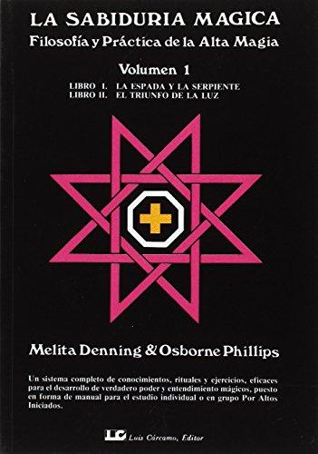 LA SABIDURÍA MÁGICA. Tomo 1: Filosofía y práctica de la Alta Magia
