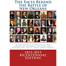 The Faces Behind the Battle of New Orleans: A collection of Portraits and Images of Soldiers, Citizens and Politicians on its 200th Anniversary by Randy DeCuir (2014-08-16)