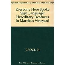 Everyone here spoke sign language: Hereditary deafness on Martha's Vineyard by Nora Ellen Groce (1985-07-01)