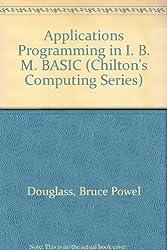 Applications Programming in I. B. M. BASIC (Chilton's Computing Series)