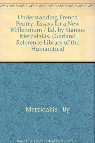 Understanding French Poetry: Essays for a New Millennium: Essays for a New Millennium / Ed. by Stamos Metzidakis. (Garland Reference Library of the Humanities) Continental Garland