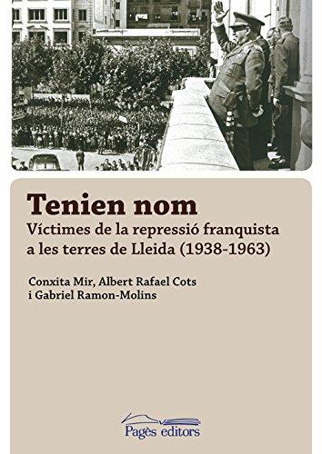 Tenien nom. Víctimes de la repressió franquista a les terres de Lleida (1938-196 (Monografies)