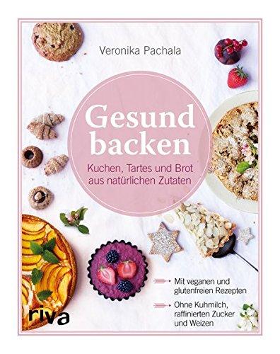 Gesund backen: Kuchen, Tartes und Brot aus natürlichen Zutaten - 18,99 €