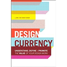 Design Currency: Understand, define, and promote the value of your design work (English Edition)