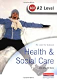 A2 GCE Health and Social Care Student Book for Edexcel
