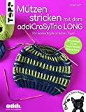 Mützen stricken mit dem addiCraSyTrio LONG (kreativ.kompakt.): Für warme Köpfe an kalten Tagen. Strickideen für die neue Nadel-Revolution
