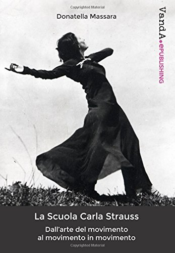 La Scuola Carla Strauss: Dall'arte del movimento al movimento in movimento por Donatella Massara