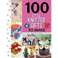 100 Little Knitted Gifts to Make (100
