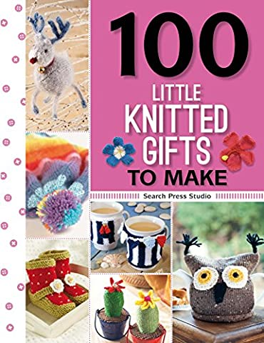 100 Little Knitted Gifts to Make (100 Little Gifts to Make)