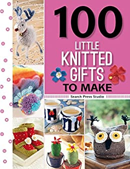 100 Little Knitted Gifts to Make (100 Little Gifts to Make) by [Studio, Search Press]