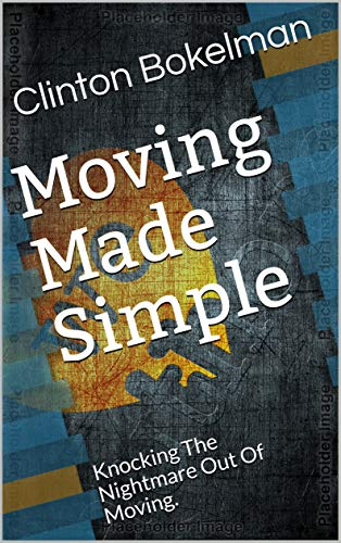 Moving Made Simple: Knocking The Nightmare Out Of Moving. (English Edition)