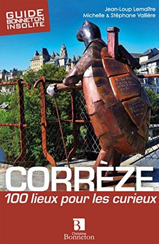 Corrèze : 100 lieux pour les curieux