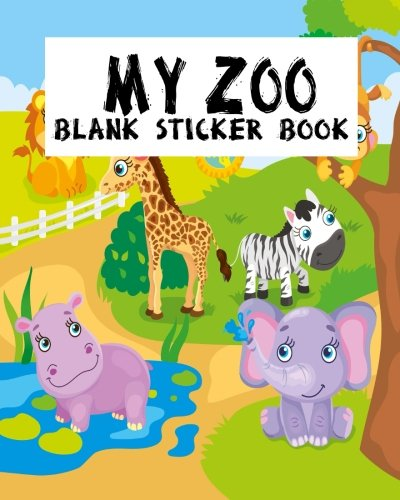 My Zoo Blank Sticker Book: Blank Sticker Book For Kids, Sticker Book Collecting Album: Volume 13 por Jasmine Leone