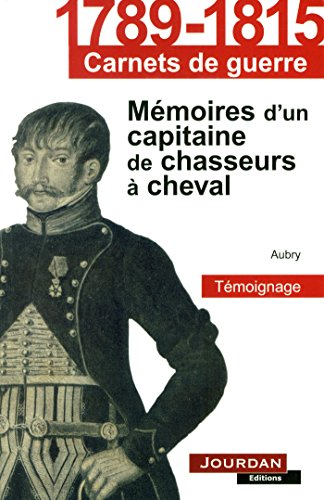 Témoignage : Mémoires d'un capitaine de chasseurs à cheval, 1799-1815