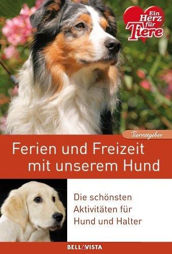 Ferien und Freizeit mit unserem Hund - Die schönsten Aktivitäten für Hund und Halter (Edition Ein Herz Für Tiere, illustriert) - 2013 Pie-halter