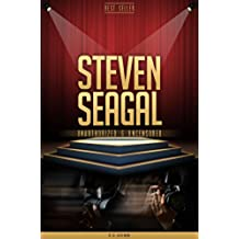 Steven Seagal Unauthorized & Uncensored (All Ages Deluxe Edition with Videos) (English Edition)