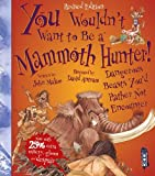 You Wouldn't Want to be A Mammoth Hunter!
