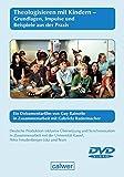 Theologisieren mit Kindern - Grundlagen, Impulse und Beispiele aus der Praxis, 1 DVD