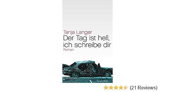 Der Tag Ist Hell Ich Schreibe Dir Roman Amazonde Tanja Langer