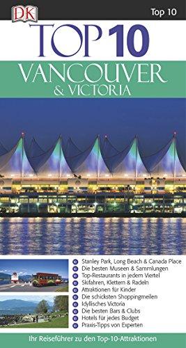 Top 10 Reiseführer Vancouver & Victoria: mit Extrakarte