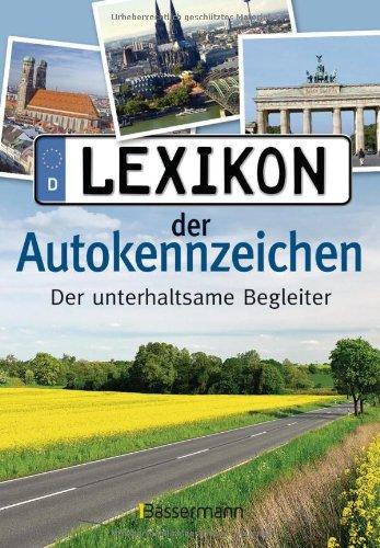 Lexikon der Autokennzeichen: Der unterhaltsame und informative Begleiter für unterwegs: komplett aktualisiert