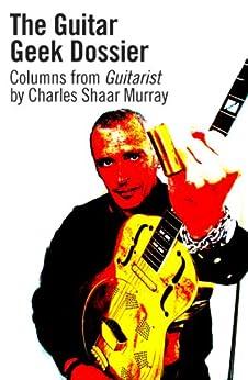 The Guitar Geek Dossier by [Murray, Charles Shaar]