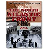 The North Atlantic Front: Orkney, Shetland, Faroe and Iceland at War: The Northern Isles at War