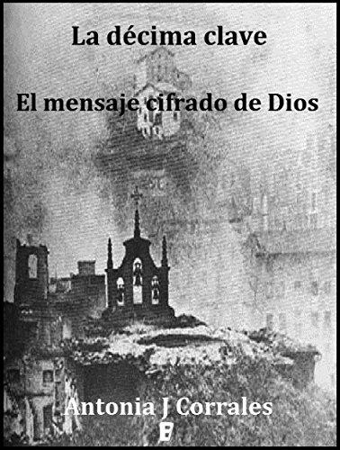 La décima clave: El mensaje cifrado de Dios por Antonia J. Corrales