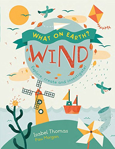 What on Earth?: Wind: Explore, Create and Investigate