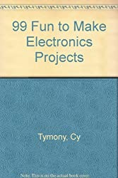 99 Fun to Make Electronic Projects by C. Tymony (1982-03-02)