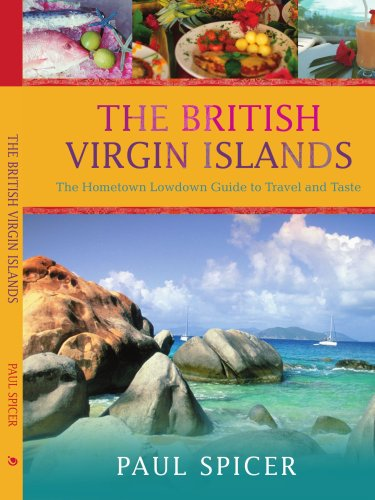 The British Virgin Islands: The Hometown Lowdown Guide to Travel and Taste por Paul Spicer