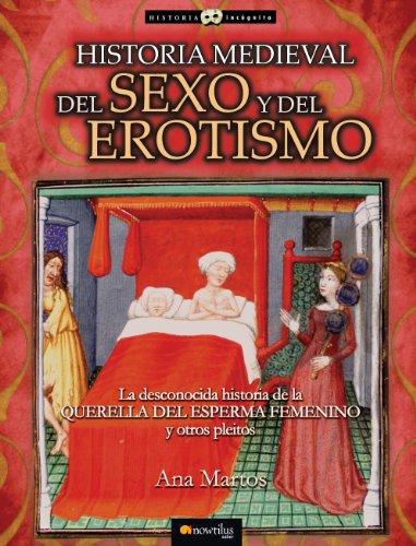 Historia medieval del sexo y del erotismo por Ana Martos Rubio