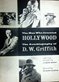 The Man Who Invented Hollywood (The Autobiography Of D. W. Griffith) -