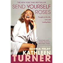 Send Yourself Roses: Thoughts on My Life, Love, and Leading Roles (English Edition)