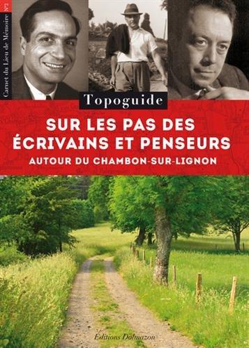Sur les pas des écrivains et penseurs autour du Chambon-sur-Lignon : Topoguide
