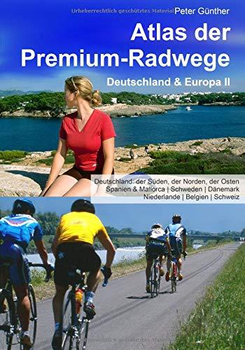 Atlas der Premium-Radwege: Deutschland & Europa II Deutschland: der Sueden, der Norden, der Osten;  Spanien & Mallorca   Schweden   Daenemark   Niederlande   Belgien   Schweiz