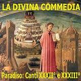 """""""La Divina Commedia"""" Di Dante Alighieri: Paradiso, Canti Xxxii° E Xxxiii°"""