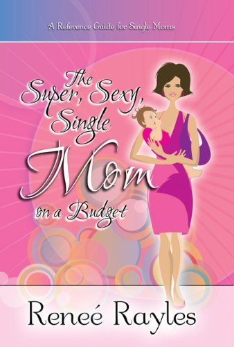 Single-mom-budget (The Super, Sexy, Single Mom On A Budget by Renee Rayles (2009-02-14))