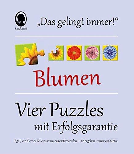 Das Gelingt-immer-Puzzle Blumen: Vier Puzzle mit Erfolgsgarantie - Egal, wie die Teile zusammengesetzt werden, sie ergeben immer ein Motiv!