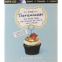The Tastemakers: Why We Re Crazy for Cupcakes But Fed Up with Fondue (Plus Baconomics, Superfoods, and Other Secrets from the World of
