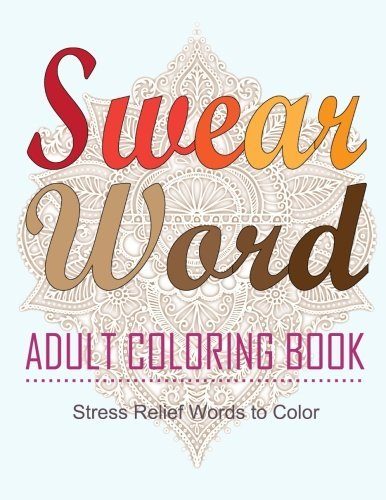 Swear Word Adult Coloring Book: Adult Stress Relief Words to Color by Star Coloring Books (2016-02-13)